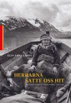 Herrarna satte oss hit : om tvångsförflyttningarna i Sverige - Elin Anna Labba - Bok (9789113101682) | Bokus